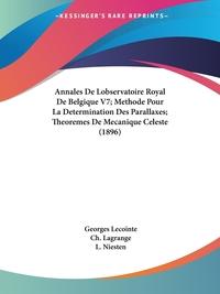 Книга под заказ: «Annales De Lobservatoire Royal De Belgique V7; Methode Pour La Determination Des Parallaxes; Theoremes De Mecanique Celeste (1896)»