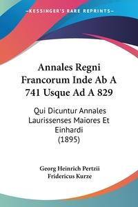 Книга под заказ: «Annales Regni Francorum Inde Ab A 741 Usque Ad A 829»