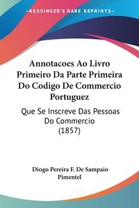 Книга под заказ: «Annotacoes Ao Livro Primeiro Da Parte Primeira Do Codigo De Commercio Portuguez»