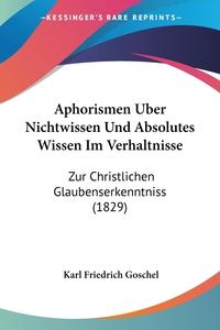 Книга под заказ: «Aphorismen Uber Nichtwissen Und Absolutes Wissen Im Verhaltnisse»