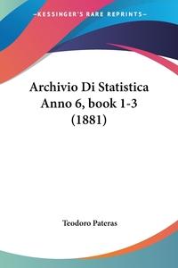 Книга под заказ: «Archivio Di Statistica Anno 6, book 1-3 (1881)»