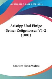 Книга под заказ: «Aristipp Und Einige Seiner Zeitgenossen V1-2 (1801)»