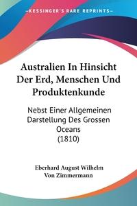Книга под заказ: «Australien In Hinsicht Der Erd, Menschen Und Produktenkunde»