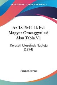 Книга под заказ: «Az 1843/44-Ik Evi Magyar Orszaggyulesi Also Tabla V1»