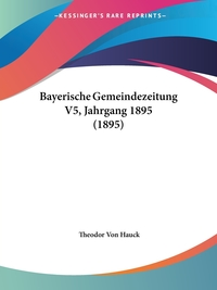 Книга под заказ: «Bayerische Gemeindezeitung V5, Jahrgang 1895 (1895)»