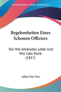 Книга под заказ: «Begebenheiten Eines Schonen Officiers»