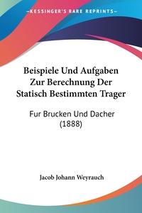 Книга под заказ: «Beispiele Und Aufgaben Zur Berechnung Der Statisch Bestimmten Trager»