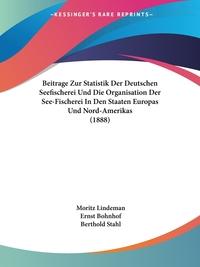 Книга под заказ: «Beitrage Zur Statistik Der Deutschen Seefischerei Und Die Organisation Der See-Fischerei In Den Staaten Europas Und Nord-Amerikas (1888)»