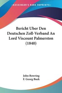 Книга под заказ: «Bericht Uber Den Deutschen Zoll-Verband An Lord Viscount Palmerston (1840)»