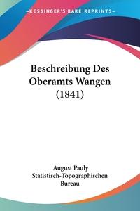 Beschreibung Des Oberamts Wangen (1841), August Pauly, Statistisch-Topographischen Bureau обложка-превью