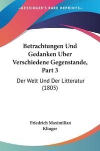 Книга под заказ: «Betrachtungen Und Gedanken Uber Verschiedene Gegenstande, Part 3»