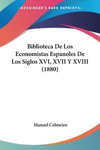 Книга под заказ: «Biblioteca De Los Economistas Espanoles De Los Siglos XVI, XVII Y XVIII (1880)»