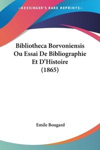 Книга под заказ: «Bibliotheca Borvoniensis Ou Essai De Bibliographie Et D'Histoire (1865)»