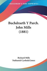 Книга под заказ: «Buchdraeth Y Parch. John Mills (1881)»