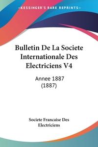 Книга под заказ: «Bulletin De La Societe Internationale Des Electriciens V4»