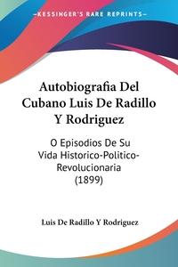 Книга под заказ: «Autobiografia Del Cubano Luis De Radillo Y Rodriguez»