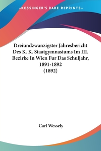 Книга под заказ: «Dreiundzwanzigster Jahresbericht Des K. K. Staatgymnasiums Im III. Bezirke In Wien Fur Das Schuljahr, 1891-1892 (1892)»