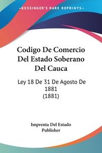 Книга под заказ: «Codigo De Comercio Del Estado Soberano Del Cauca»