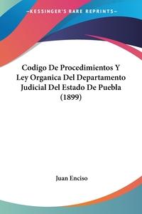 Книга под заказ: «Codigo De Procedimientos Y Ley Organica Del Departamento Judicial Del Estado De Puebla (1899)»