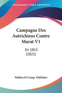 Книга под заказ: «Campagne Des Autrichiens Contre Murat V1»