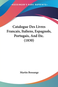 Книга под заказ: «Catalogue Des Livres Francais, Italiens, Espagnols, Portugais, And Etc. (1830)»