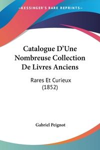 Книга под заказ: «Catalogue D'Une Nombreuse Collection De Livres Anciens»
