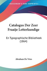 Книга под заказ: «Catalogus Der Zeer Fraaije Letterkundige»