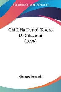 Книга под заказ: «Chi L'Ha Detto? Tesoro Di Citazioni (1896)»