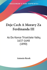 Deje Cech A Moravy Za Ferdinanda III: Az Do Konce Tricetilete Valky, 1637-1648 (1890), Antonin Rezek обложка-превью