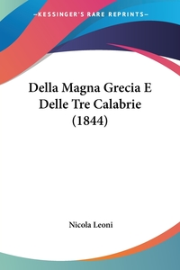 Della Magna Grecia E Delle Tre Calabrie (1844), Nicola Leoni обложка-превью