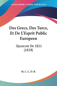 Книга под заказ: «Des Grecs, Des Turcs, Et De L'Esprit Public Europeen»