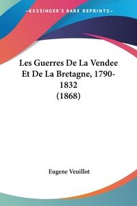 Книга под заказ: «Les Guerres De La Vendee Et De La Bretagne, 1790-1832 (1868)»