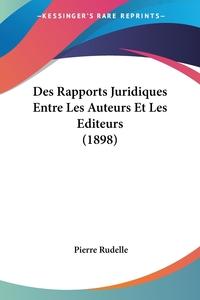 Книга под заказ: «Des Rapports Juridiques Entre Les Auteurs Et Les Editeurs (1898)»