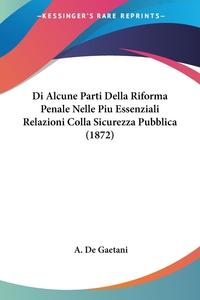 Книга под заказ: «Di Alcune Parti Della Riforma Penale Nelle Piu Essenziali Relazioni Colla Sicurezza Pubblica (1872)»