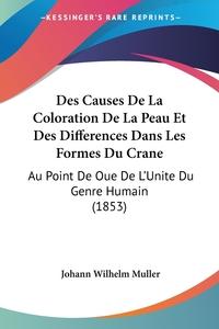 Книга под заказ: «Des Causes De La Coloration De La Peau Et Des Differences Dans Les Formes Du Crane»