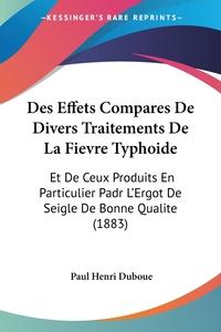 Книга под заказ: «Des Effets Compares De Divers Traitements De La Fievre Typhoide»