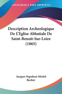 Книга под заказ: «Description Archeologique De L'Eglise Abbatiale De Saint-Benoit-Sur-Loire (1865)»