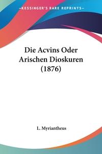 Книга под заказ: «Die Acvins Oder Arischen Dioskuren (1876)»