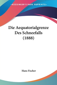 Книга под заказ: «Die Aequatorialgrenze Des Schneefalls (1888)»