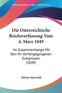 Die Osterreichische Reichsverfassung Vom 4. Marz 1849: Im Zusammenhange Mit Den Ihr Vorhergegangenen Ereignissen (1849), Johann Sporschil обложка-превью