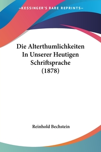 Die Alterthumlichkeiten In Unserer Heutigen Schriftsprache (1878), Reinhold Bechstein обложка-превью
