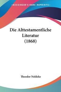 Книга под заказ: «Die Alttestamentliche Literatur (1868)»