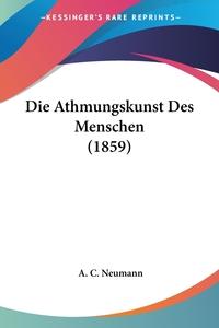 Книга под заказ: «Die Athmungskunst Des Menschen (1859)»
