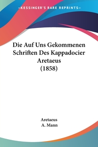 Книга под заказ: «Die Auf Uns Gekommenen Schriften Des Kappadocier Aretaeus (1858)»