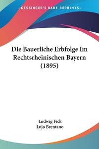Книга под заказ: «Die Bauerliche Erbfolge Im Rechtsrheinischen Bayern (1895)»