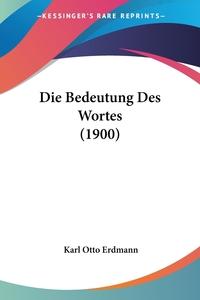 Die Bedeutung Des Wortes (1900), Karl Otto Erdmann обложка-превью