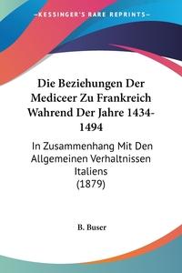 Книга под заказ: «Die Beziehungen Der Mediceer Zu Frankreich Wahrend Der Jahre 1434-1494»