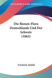 Книга под заказ: «Die Bienen-Flora Deutschlands Und Der Schweiz (1863)»