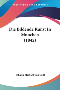 Книга под заказ: «Die Bildende Kunst In Munchen (1842)»