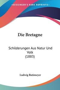 Книга под заказ: «Die Bretagne»